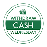 Withdraw Cash Wednesday